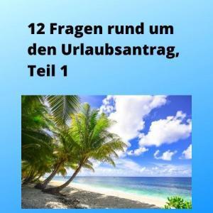 12 Fragen rund um den Urlaubsantrag, Teil 1
