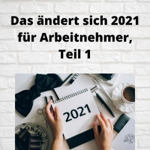 Das ändert sich 2021 für Arbeitnehmer, Teil 1