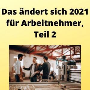 Das ändert sich 2021 für Arbeitnehmer, Teil 2
