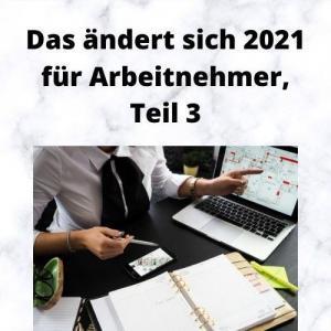 Das ändert sich 2021 für Arbeitnehmer, Teil 3