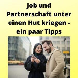 Job und Partnerschaft unter einen Hut kriegen - ein paar Tipps
