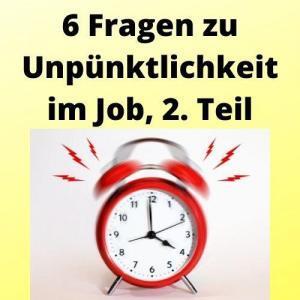 6 Fragen zu Unpünktlichkeit im Job, 2. Teil